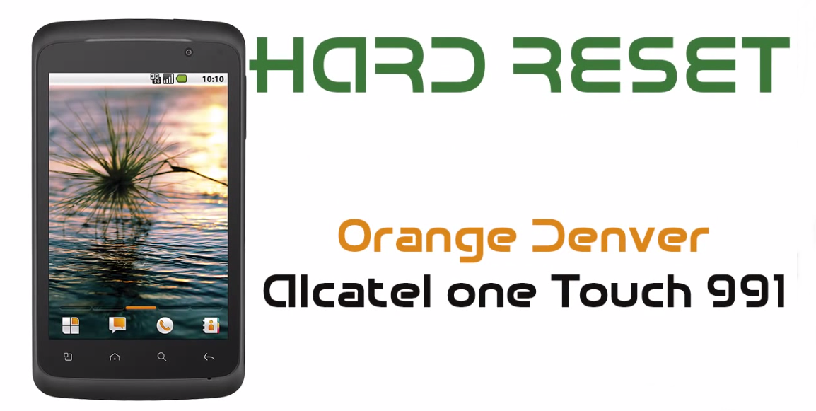 Hard Reset Orange Denver - Alcatel One Touch 991